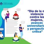 Día de la no violencia contra las mujeres. Avances universitarios y perspectiva crítica